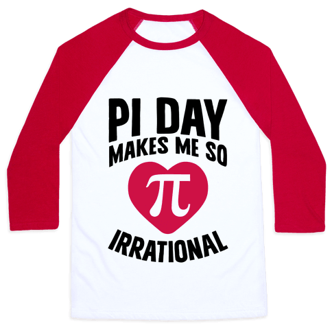 Pi Day Makes Me So Irrational Baseball Tee