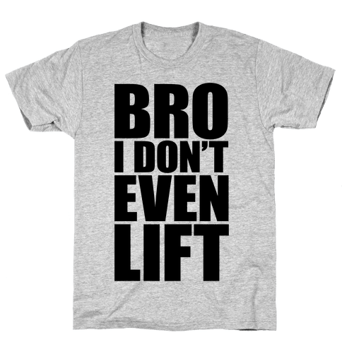 Bro I Don't Even Lift Mens T-Shirt
