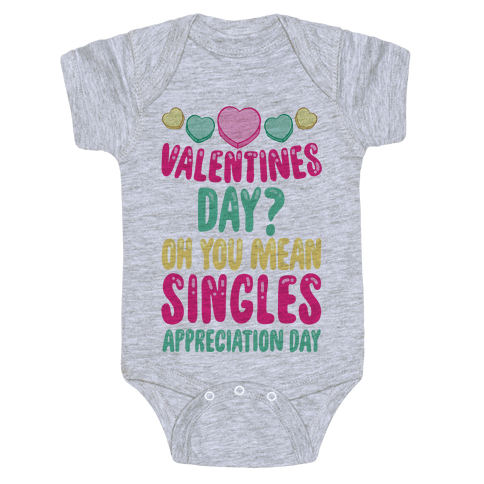 Valentines Day? Oh You Mean Singles Appreciation Day Baby Onesy