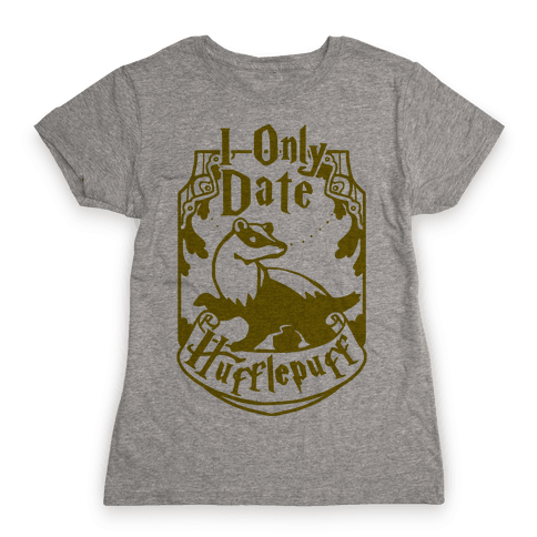 I Only Date Hufflepuff Womens T-Shirt