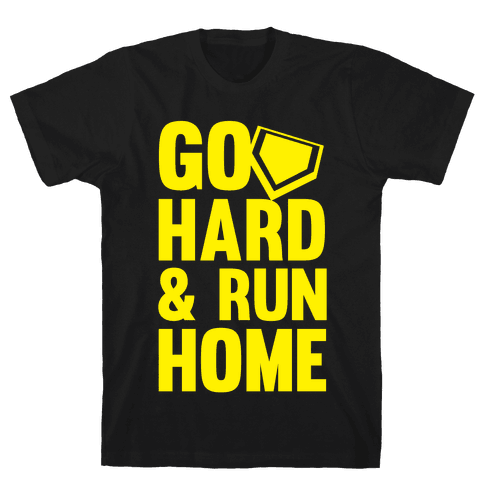 Go Hard & Run Home (Softball) Mens T-Shirt