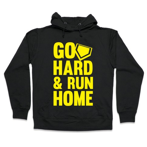 Go Hard & Run Home (Softball) Hooded Sweatshirt