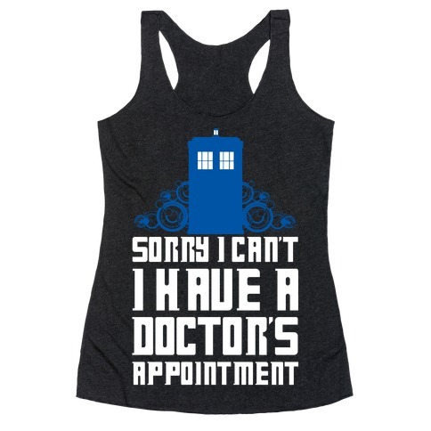 Sorry I Can't, I Have A Doctor's Appointment Racerback Tank Top