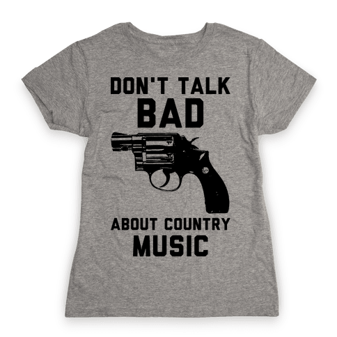 Don't Talk Bad About Country Music Womens T-Shirt