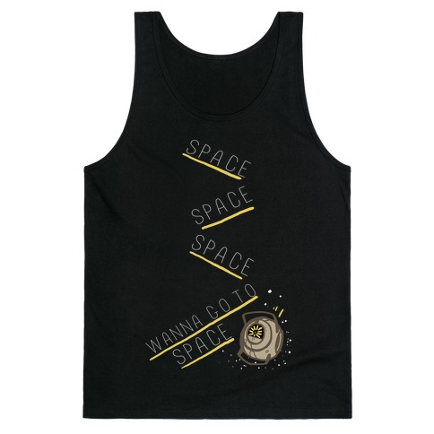 Portal 2: Space. Space. Space. I Wanna Go to Space! Tank Top
