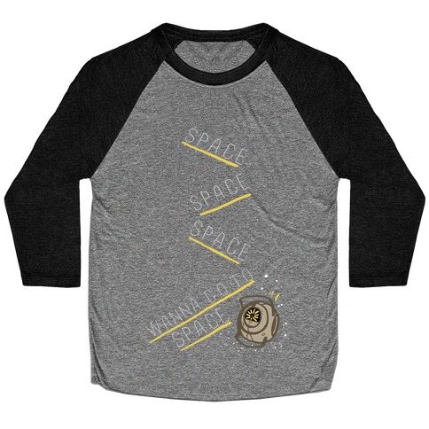 Portal 2: Space. Space. Space. I Wanna Go to Space! Baseball Tee