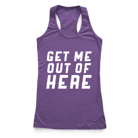 Get Me Out Of Here Racerback Tank Top