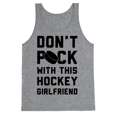 Don't Puck With This Hockey Girlfriend Tank Top
