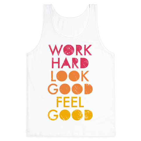 Work Hard Look Good Feel Good (Tank) Tank Top