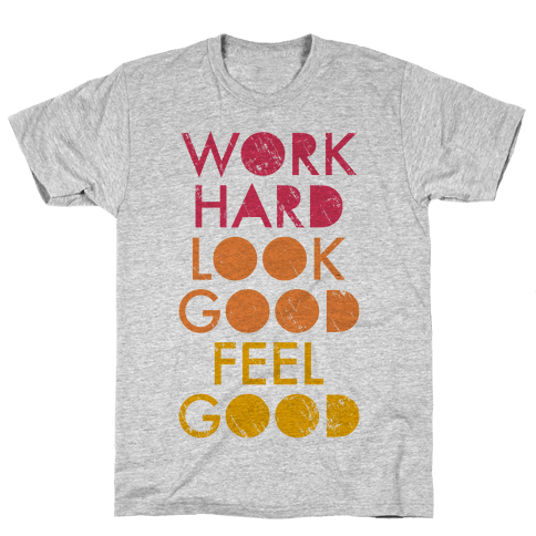Work Hard Look Good Feel Good (Tank) Mens T-Shirt