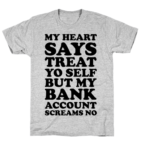 My Heart Says Treat Yo Self But My Bank Account Scream No Mens T-Shirt