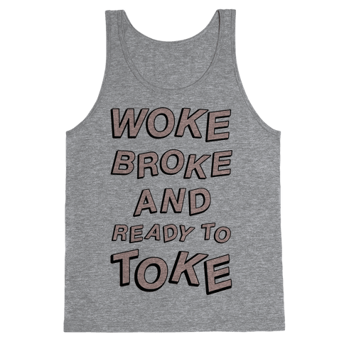 Woke Broke And Ready To Toke Tank Top