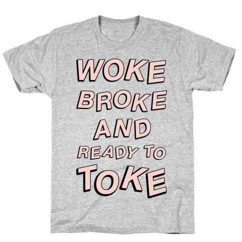 Woke Broke And Ready To Toke T-Shirt