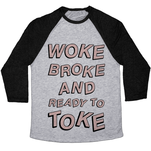 Woke Broke And Ready To Toke Baseball Tee