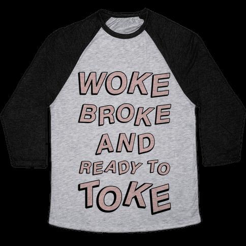 Woke Broke And Ready To Toke Baseball Tee
