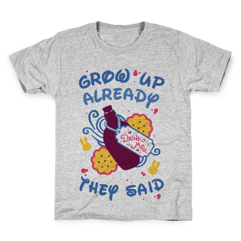 Grow Up Already They Said Kids T-Shirt