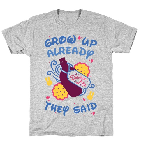 Grow Up Already They Said T-Shirt
