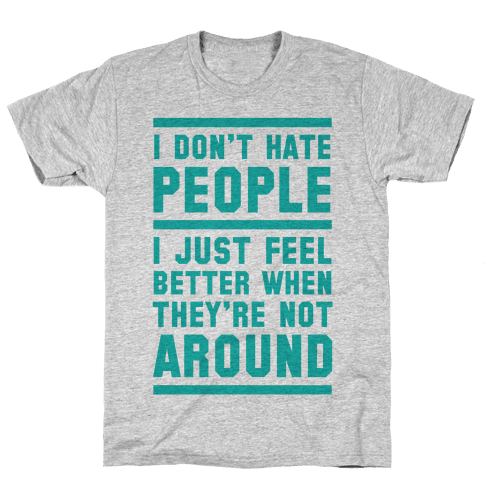 I Don't Hate People Mens T-Shirt