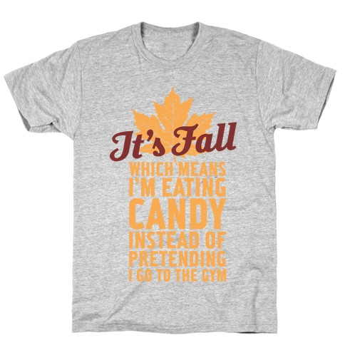 It's Fall Which Means I'm Eating Candy T-Shirt