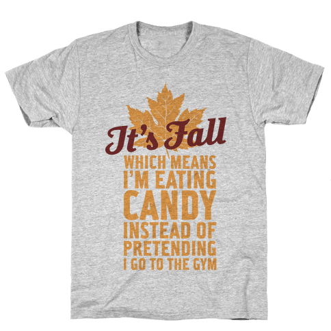 It's Fall Which Means I'm Eating Candy Mens T-Shirt