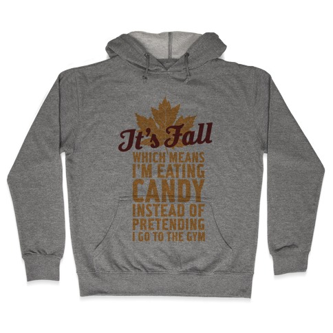 It's Fall Which Means I'm Eating Candy Hooded Sweatshirt