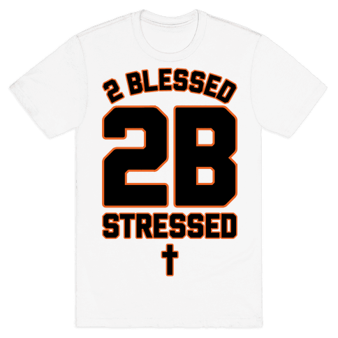 2 Blessed 2B Stressed