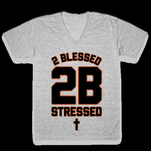 2 Blessed 2B Stressed V-Neck Tee Shirt