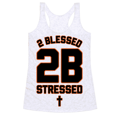 2 Blessed 2B Stressed Racerback Tank Top