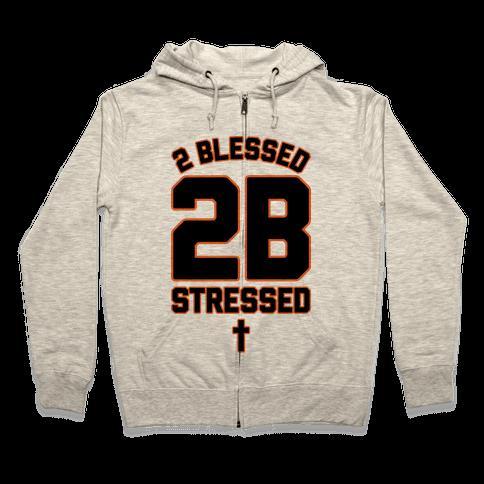 2 Blessed 2B Stressed Zip Hoodie