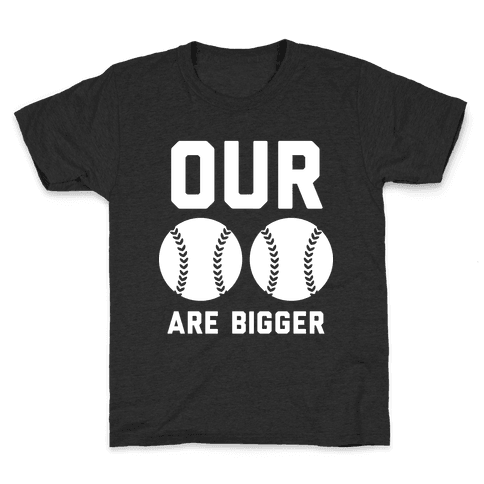 Our Baseballs Are Bigger Kids T-Shirt