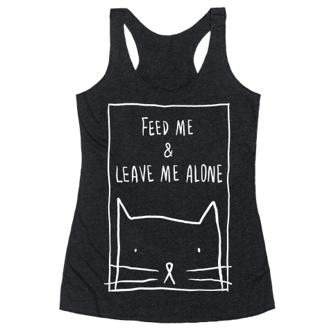 Feed Me And Leave Me Alone Racerback Tank Top