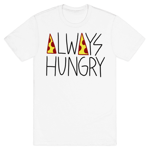 Always Hungry Mens T-Shirt