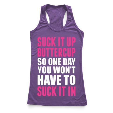 Suck It Up Buttercup So One Day You Won't Have To Suck It In Racerback Tank Top