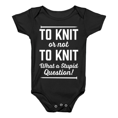 To Knit Or Not To Knit What A Stupid Question Baby Onesy