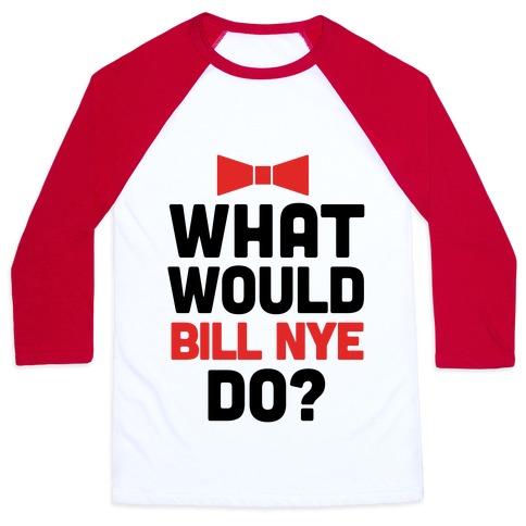 What Would Bill Nye Do? Baseball Tee