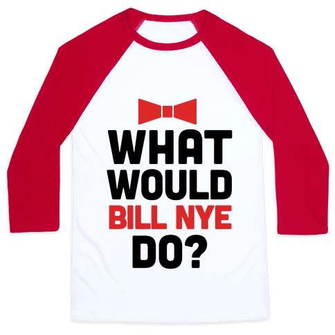 What Would Bill Nye Do? Baseball Tee
