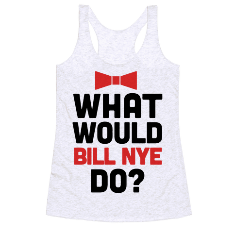 What Would Bill Nye Do? Racerback Tank Top