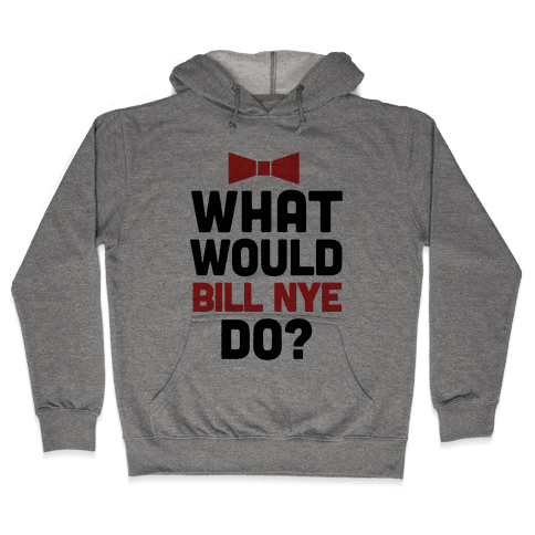 What Would Bill Nye Do? Hooded Sweatshirt