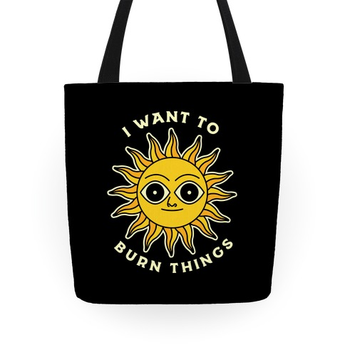 I Want to Burn Things (Scary Sun) Tote