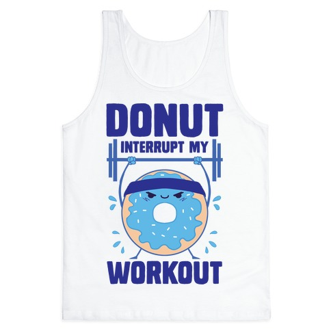 Donut Interrupt My Workout Tank Top