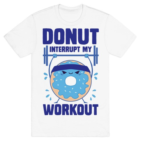 Donut Interrupt My Workout T-Shirt