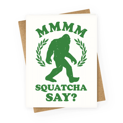 MMMM Squatcha Say Sasquatch Greeting Card