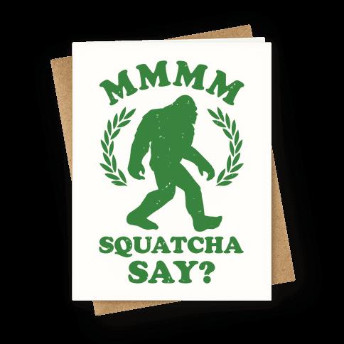 MMMM Squatcha Say Sasquatch Greeting Card