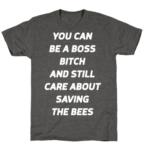 You Can Be A Boss Bitch and Still Care About Saving The Bees T-Shirt