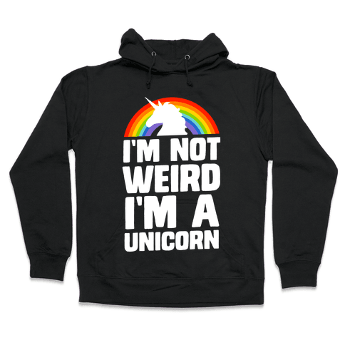 I'm Not Weird I'm a Unicorn Hooded Sweatshirt