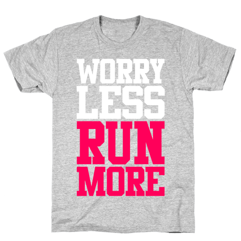 Worry Less Run More Mens T-Shirt
