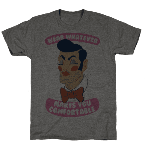Wear Whatever Makes You Comfortable Mens T-Shirt