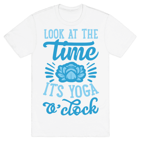 Look At The Time It's Yoga O'clock Mens T-Shirt