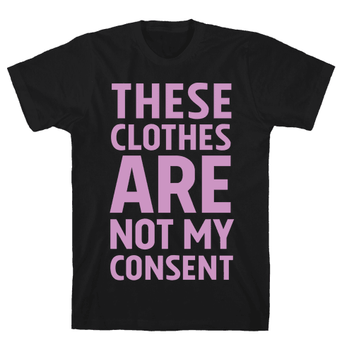 These Clothes Are Not My Consent Mens T-Shirt