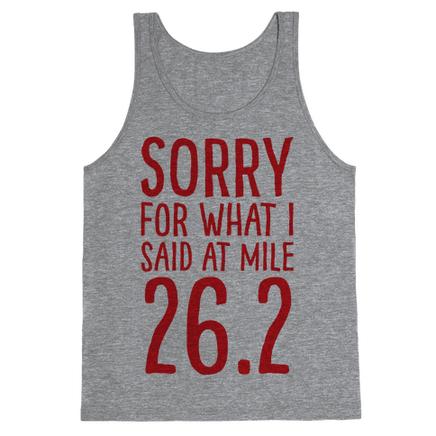 Sorry For What I Said At Mile 26.2 Tank Top